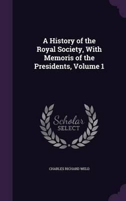 A History of the Royal Society, with Memoris of the Presidents, Volume 1