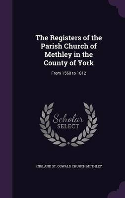 Cover The Registers of the Parish Church of Methley in the County of York: From 1560 to 1812