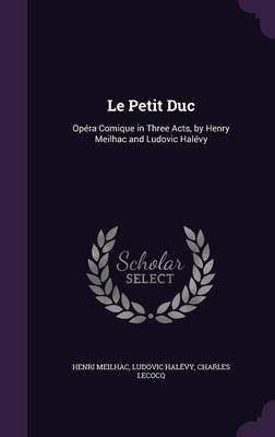 Cover Le Petit Duc: Opera Comique in Three Acts, by Henry Meilhac and Ludovic Halevy