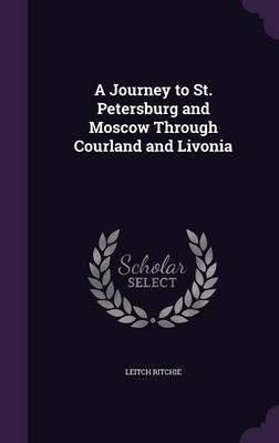 Cover A Journey to St. Petersburg and Moscow Through Courland and Livonia