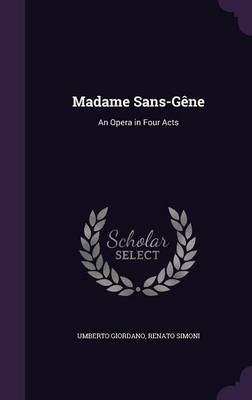 Cover Madame Sans-Gene: An Opera in Four Acts