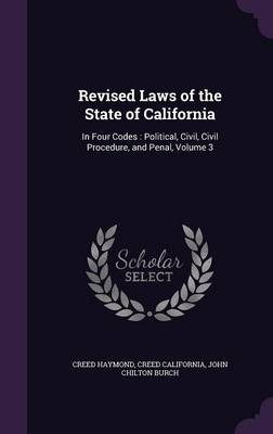 Cover Revised Laws of the State of California: In Four Codes: Political, Civil, Civil Procedure, and Penal, Volume 3