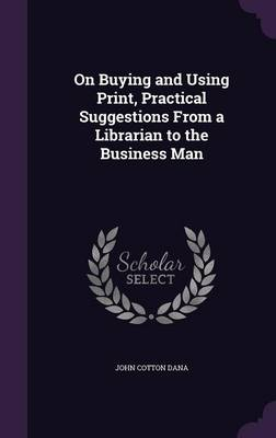 Cover On Buying and Using Print, Practical Suggestions from a Librarian to the Business Man