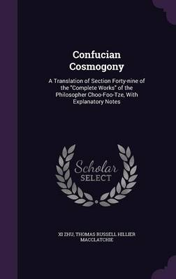 Cover Confucian Cosmogony: A Translation of Section Forty-Nine of the Complete Works of the Philosopher Choo-Foo-Tze, with Explanatory Notes