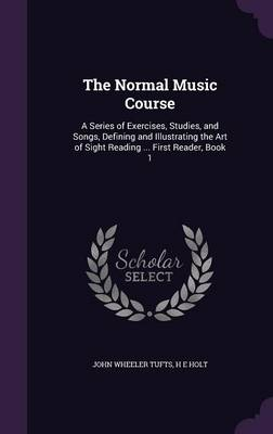 Cover The Normal Music Course: A Series of Exercises, Studies, and Songs, Defining and Illustrating the Art of Sight Reading ... First Reader, Book 1