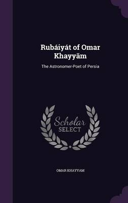 Cover Rubaiyat of Omar Khayy M: The Astronomer-Poet of Persia