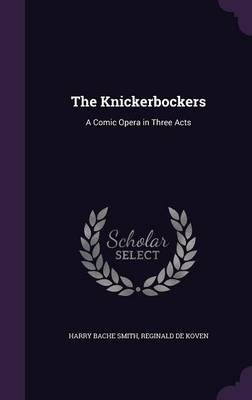 The Knickerbockers: A Comic Opera in Three Acts