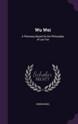 Cover Wu Wei: A Phantasy Based on the Philosophy of Lao-Tse