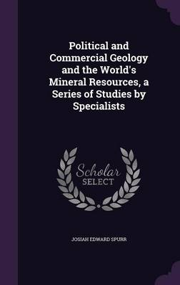 Cover Political and Commercial Geology and the World's Mineral Resources, a Series of Studies by Specialists
