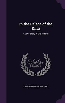 Cover In the Palace of the King: A Love Story of Old Madrid