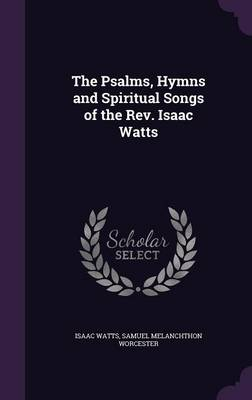 Cover The Psalms, Hymns and Spiritual Songs of the REV. Isaac Watts
