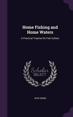 Cover Home Fishing and Home Waters: A Practical Treatise on Fish Culture