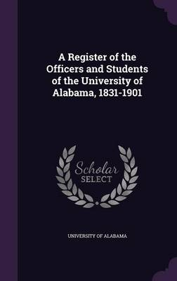 Cover A Register of the Officers and Students of the University of Alabama, 1831-1901