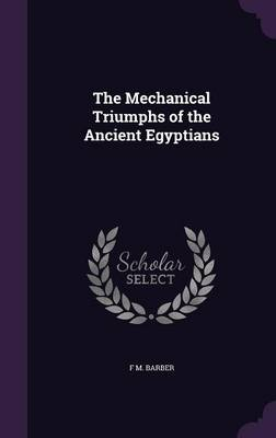 Cover The Mechanical Triumphs of the Ancient Egyptians