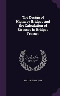Cover The Design of Highway Bridges and the Calculation of Stresses in Bridges Trusses