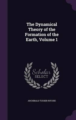 Cover The Dynamical Theory of the Formation of the Earth, Volume 1