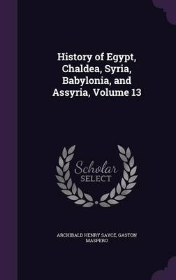 Cover History of Egypt, Chaldea, Syria, Babylonia, and Assyria, Volume 13