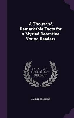 Cover A Thousand Remarkable Facts for a Myriad Retentive Young Readers