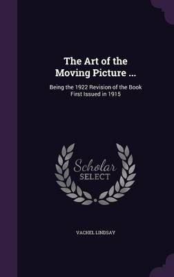 Cover The Art of the Moving Picture ...: Being the 1922 Revision of the Book First Issued in 1915