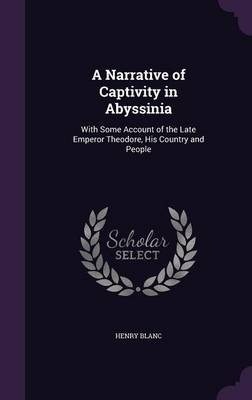 Cover A Narrative of Captivity in Abyssinia: With Some Account of the Late Emperor Theodore, His Country and People