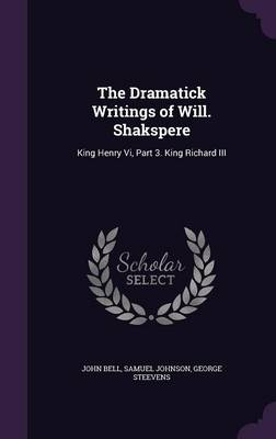 Cover The Dramatick Writings of Will. Shakspere: King Henry VI, Part 3. King Richard III