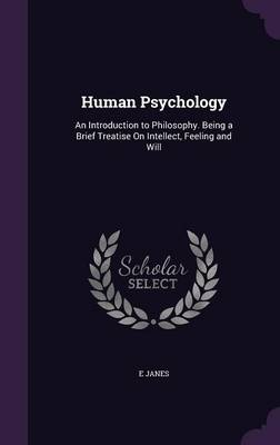 Cover Human Psychology: An Introduction to Philosophy. Being a Brief Treatise on Intellect, Feeling and Will
