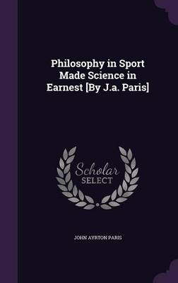Cover Philosophy in Sport Made Science in Earnest [By J.A. Paris]