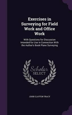 Cover Exercises in Surveying for Field Work and Office Work: With Questions for Discussion Intended for Use in Connection with the Author's Book Plane Surveying