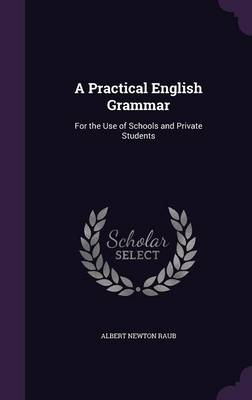 Cover A Practical English Grammar: For the Use of Schools and Private Students