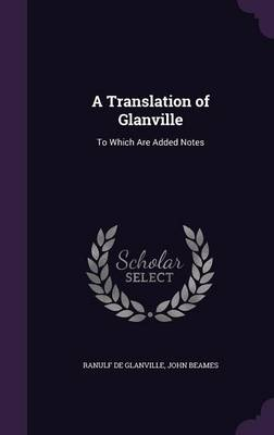 Cover A Translation of Glanville: To Which Are Added Notes