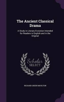 Cover The Ancient Classical Drama: A Study in Literary Evolution Intended for Readers in English and in the Original
