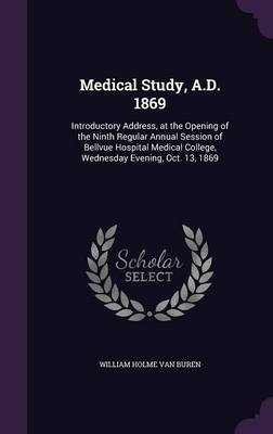 Cover Medical Study, A.D. 1869: Introductory Address, at the Opening of the Ninth Regular Annual Session of Bellvue Hospital Medical College, Wednesday Evening, Oct. 13, 1869