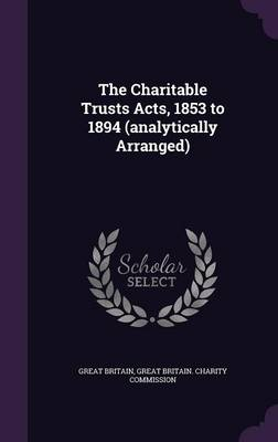 Cover The Charitable Trusts Acts, 1853 to 1894  (Hardback)
