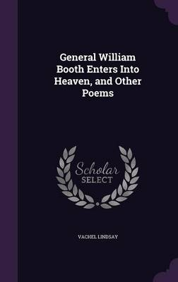 Cover General William Booth Enters Into Heaven, and Other Poems