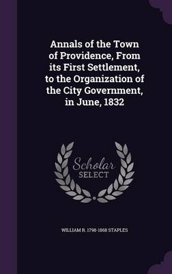 Cover Annals of the Town of Providence, from Its First Settlement, to the Organization of the City Government, in June, 1832