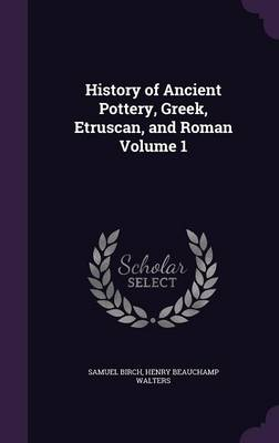 Cover History of Ancient Pottery, Greek, Etruscan, and Roman Volume 1