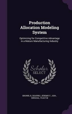 Cover Production Allocation Modeling System: Optimizing for Competitive Advantage in a Mature Manufacturing Industry