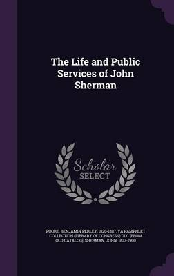 The Life and Public Services of John Sherman