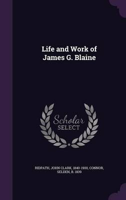 Cover Life and Work of James G. Blaine
