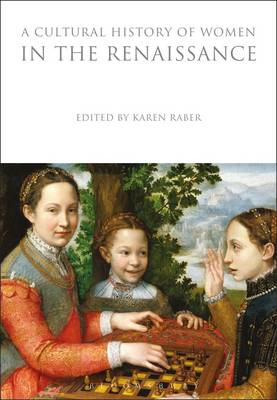 Cover A Cultural History of Women in the Renaissance - The Cultural Histories Series
