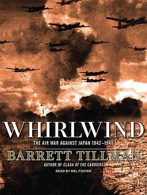 Whirlwind: The Air War Against Japan, 1942-1945 (CD-Audio)