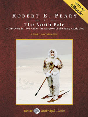 The North Pole: Its Discovery in 1909 Under the Auspices of the Peary Arctic Club (CD-Audio)