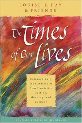 The Times of Our Lives: Extraordinary True Stories of Synchronicity, Destiny, Meaning, and Purpose (Paperback)