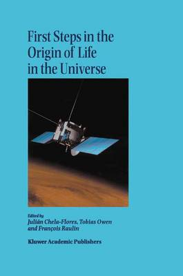 First Steps in the Origin of Life in the Universe: Proceedings of the Sixth Trieste Conference on Chemical Evolution, Trieste, Italy 18-22 September 2000 (Hardback)