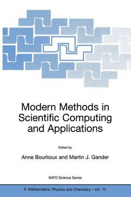 Modern Methods in Scientific Computing and Applications: Proceedings of the NATO Advanced Study Institute and Seminaire De Math Eacute Matiques Superieures on Modern Methods in Scientific Computing and Applications, Montreal, Quebec, Canada, 9-20 July 2001 - NATO Science Series II v. 75 (Hardback)