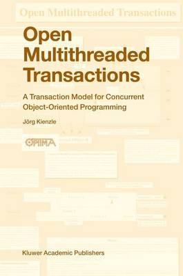 Open Multithreaded Transactions: A Transaction Model for Concurrent Object-Oriented Programming (Hardback)