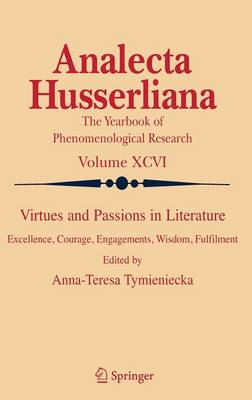 Virtues and Passions in Literature: Excellence, Courage, Engagements, Wisdom, Fulfilment - Analecta Husserliana v. 96 (Hardback)
