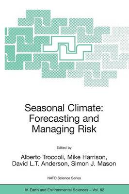 Seasonal Climate: Forecasting and Managing Risk - NATO Science Series IV v. 82 (Paperback)