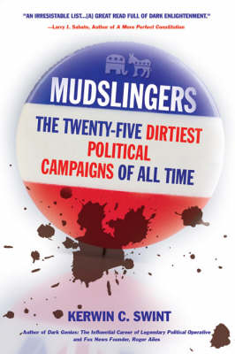 Mudslingers: The Twenty-five Dirtiest Political Campaigns of All Time (Paperback)