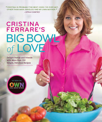 Cristina Ferrare's Big Bowl of Love: Delight Family and Friends with More Than 150 Simple, Fabulous Recipes (Hardback)